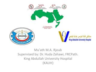 Mu'ath M.A. Rjoub Supervised by: Dr. Huda Zahawi, FRCPath. King Abdullah University Hospital