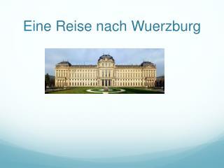 Eine Reise nach Wuerzburg