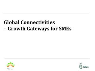 Global  Connectivities � Growth Gateways for SMEs