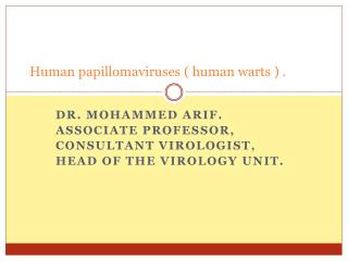 Human papillomaviruses ( human warts ) .