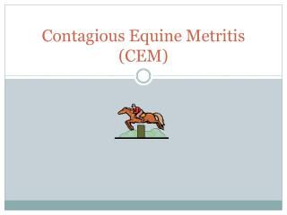 Contagious Equine  Metritis (CEM)