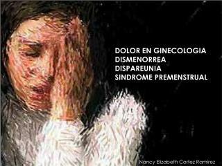 DOLOR EN GINECOLOGIA DISMENORREA DISPAREUNIA SINDROME PREMENSTRUAL