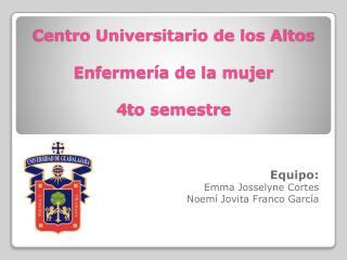 Centro Universitario de los Altos Enfermería de la mujer 4to semestre