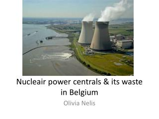 Nucleair  power  centrals  &  its  waste in  Belgium