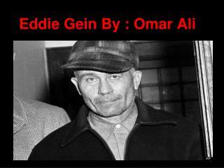 Eddie Gein By : Omar Ali