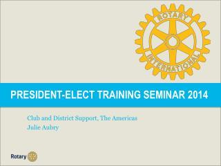 PRESIDENT-ELECT TRAINING SEMINAR 2014