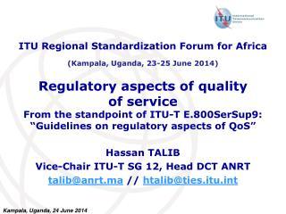Hassan TALIB Vice-Chair ITU-T SG 12, Head DCT ANRT talib@anrt.ma  //  htalib@ties.itu.int