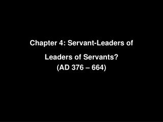 Chapter 4: Servant-Leaders of