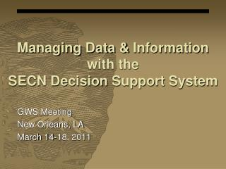 Managing Data & Information with the  SECN  Decision  Support System