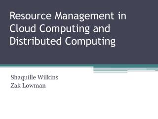 Resource Management in Cloud Computing and Distributed Computing