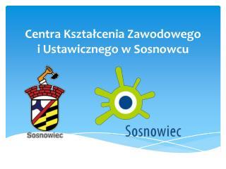 Centra Kształcenia  Z awodowego    i Ustawicznego w Sosnowcu