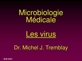 Microbiologie M dicale  Les virus  Dr. Michel J. Tremblay