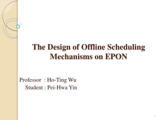 The Design of Offline Scheduling Mechanisms on EPON