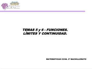 TEMAS 5 y 6 - FUNCIONES. LÍMITES Y CONTINUIDAD.