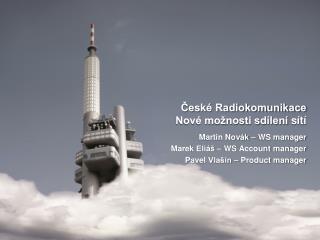 České Radiokomunikace  Nové možnosti sdílení  sítí