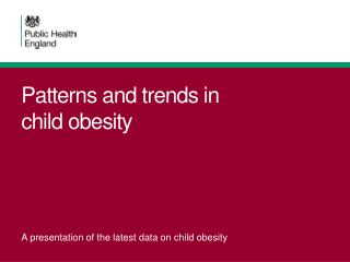 Patterns and trends in child obesity