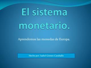 El sistema monetario.
