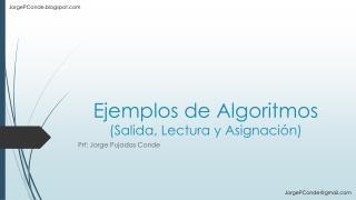 Ejemplos de Algoritmos (Salida, Lectura y Asignación)