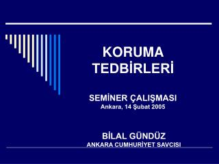 KORUMA TEDBIRLERI  SEMINER  ALISMASI Ankara, 14 Subat 2005
