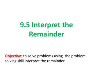9.5 Interpret the Remainder