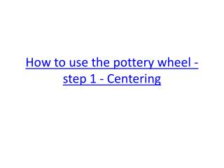 How to use the pottery wheel - step 1 - Centering