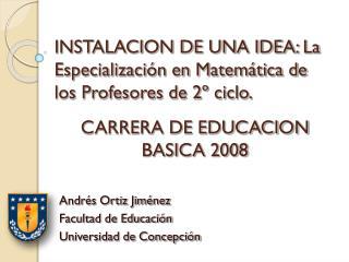 INSTALACION DE UNA IDEA: La Especializaci n en Matem tica de los Profesores de 2  ciclo.