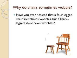 Why do chairs sometimes wobble?