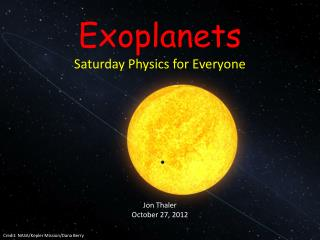 Exoplanets Saturday Physics for Everyone Jon Thaler October 27, 2012
