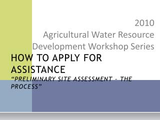 "HOW TO APPLY FOR ASSISTANCE ""PRELIMINARY SITE ASSESSMENT – THE PROCESS"""