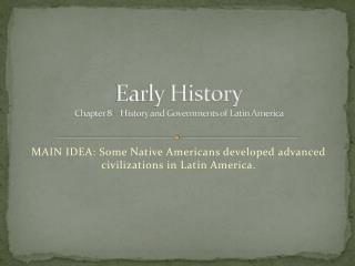Early History Chapter 8 – History and Governments of Latin America