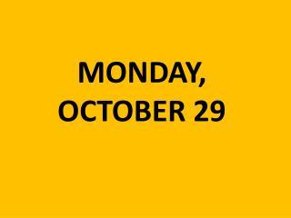 MONDAY, OCTOBER 29