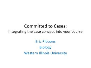 Committed to Cases: Integrating the case concept into your course