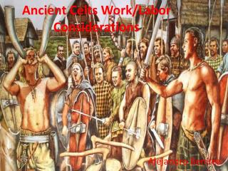 Ancient Celts Work/Labor Considerations