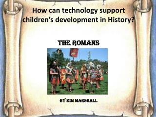 How can technology support children's development in History?