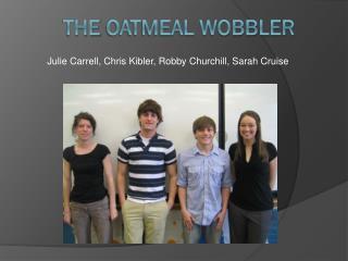 The  Oatmeal Wobbler