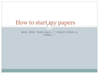 How to start my papers