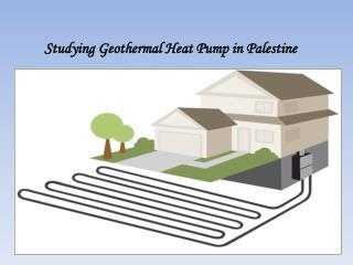 Studying Geothermal Heat Pump in Palestine