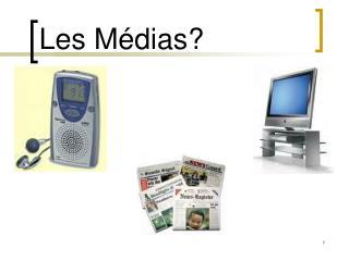 Les  Médias ?