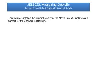 SEL3053: Analyzing Geordie Lecture 2. North-East England: historical sketch