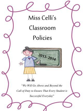 Miss C elli 's  Classroom  Policies