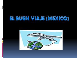 EL BUEN VIAJE  (MEXICO)