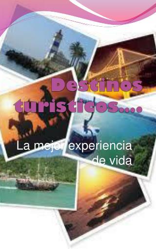 Destinos  turisticos ….