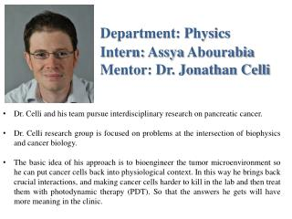 Department: Physics Intern:  Assya Abourabia Mentor: Dr. Jonathan Celli