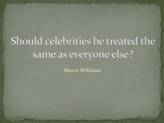 Should celebrities be treated the same as everyone else?