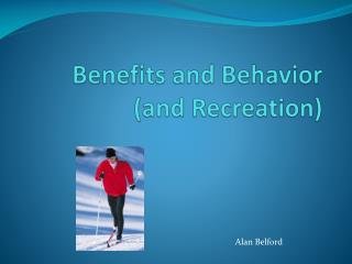 Benefits and Behavior (and Recreation)