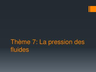Th ème  7: La pression des fluides