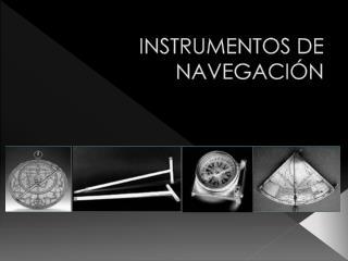INSTRUMENTOS DE NAVEGACIÓN