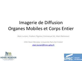 Imagerie de Diffusion  Organes Mobiles et Corps Entier