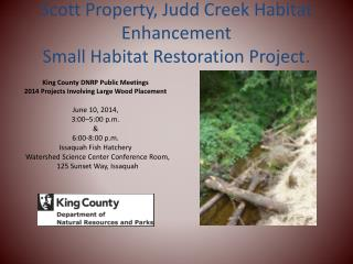Scott Property, Judd Creek Habitat Enhancement  Small Habitat Restoration Project.