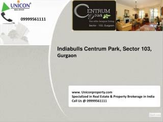 Indiabulls Centrum Park at 09999561111 Centrum Park Gurgaon